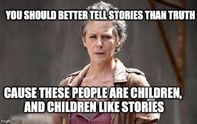 Walking Dead Memes Season 5 - carol season 5 tell stories truth melissa mcbride imgflip