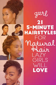 natural hair after five styles 21 five minute hairstyles for natural hair that lazy girls will