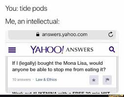 What Is A Meme Yahoo Answers - dopl3r com memes you tide pods me an intellectual answers yahoo