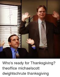 11111 who s ready for thanksgiving theoffice michaelscott