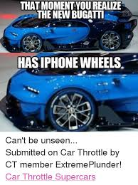 Bugatti Meme - thatmomentyou realize the new bugatti hasiphone wheels can t be
