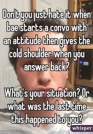Cold Shoulder Meme - don t you just hate it when bae starts a convo with an attitude