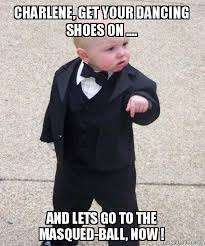 I Make Shoes Meme - charlene get your dancing shoes on and lets go to the