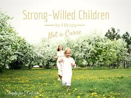 quotes about being a strong daughter strong willed children are a blessing not a curse huffpost