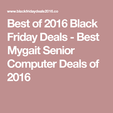 best 2016 black friday computer deals best of 2016 black friday deals best mygait senior computer
