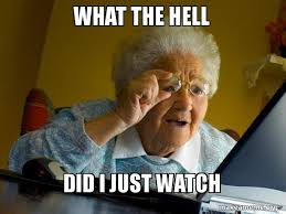 What The Hell Meme - what the hell did i just watch internet grandma make a meme
