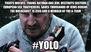 Liam Neeson Meme - liam neeson yolo memes quickmeme