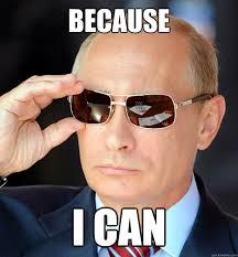 Can I Meme - because i can cool guy putin quickmeme