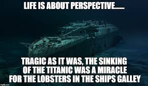 Perspective Meme - titanic life is about perspective memes imgflip