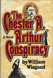 the chester a arthur conspiracy william wiegand 9780385278744