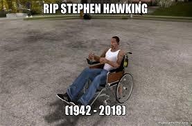 Stephen Hawking Meme - rip stephen hawking 1942 2018 make a meme
