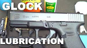 proper glock lubrication youtube