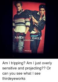 America Eagle Meme - america eagle outfitters we alican am i tripping am i just