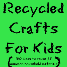 100 recycled crafts for kids