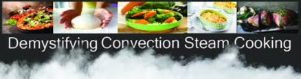 how must food be kept in a steam table the science of convection steam cooking cooking with convection steam