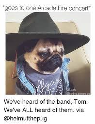 Arcade Meme - goes to one arcade fire concert bark we ve heard of the band tom we