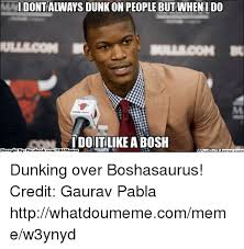 But When I Do Meme - idontalways dunk on people but when i do idoiltlike abosh brought by