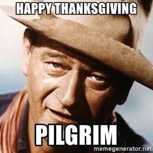 John Wayne Memes - happy thanksgiving pilgrim john wayne 6 meme generator