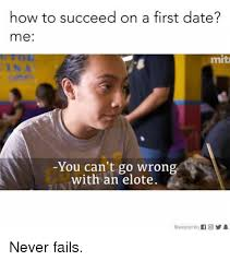 First Date Meme - how to succeed on a first date me you can t go wrong with an