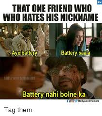 Battery Meme - bm that one friend who who hates his nickname aye battery battery