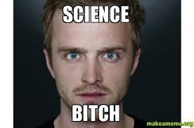 Science Bitch Meme - science bitch make a meme