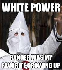 White Power Meme - white power ranger was my favorite growing up friendly racist