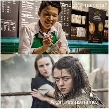Arya Meme - when arya goes to starbucks game of thrones memes the north