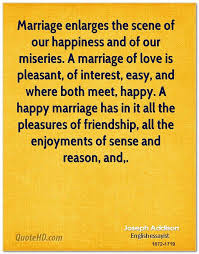 happy marriage quotes marriage enlarges the of our happiness and of our miseriesa