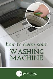how to clean your top loading washing machine one good thing by