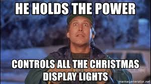 Clark Griswold Memes - he holds the power controls all the christmas display lights