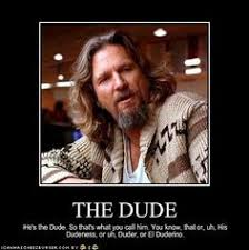 The Dude Meme - the big lebowski meme wisdom pinterest big lebowski meme