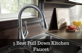 kitchen faucets best 5 best pull kitchen faucet reviews 2017 top