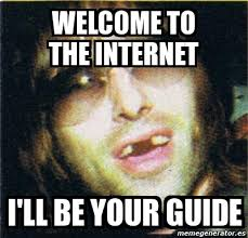 Internet Guide Meme - welcome to the internet i will be your guide meme