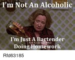 Funny Bartender Memes - i m not an alcoholic i m just a bartender pulk les howe a beer