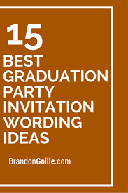 party invitation wording 15 best graduation party invitation wording ideas party