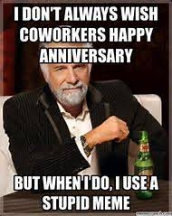 Happy Anniversary Meme - best 25 ideas about happy work anniversary find what you ll love