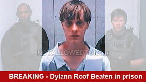 dylann roof dylann roof severely beaten in prison