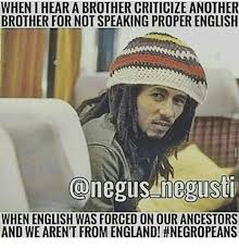 Proper English Meme - when i hear a brother criticize another brother for not speaking