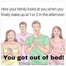 Get Out Of Bed Meme - dopl3r com memes how your family looks at you when you finally