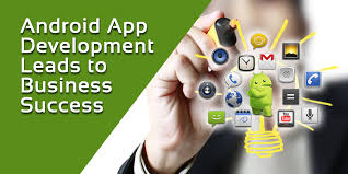 android apps development the key reasons why android app development leads to business