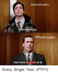 Ftfy Meme - android users heel bad for you iphone users i don t think a oui