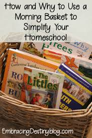 How To Simplify Your Home by How And Why To Use A Morning Basket To Simplify Your Homeschool