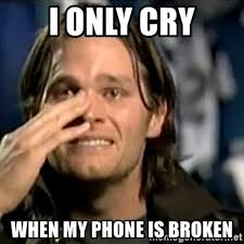 Broken Phone Meme - i only cry when my phone is broken crying tom brady meme generator