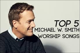 top 5 michael w smith worship songs nrt lists newreleasetoday