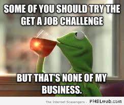 Get A Job Meme - 8 the get a job challenge meme pmslweb