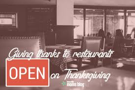 giving thanks to restaurants open on thanksgiving 2017