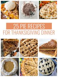 thanksgiving dinner recipies 25 pie recipes to serve at thanksgiving dinner mom spark mom