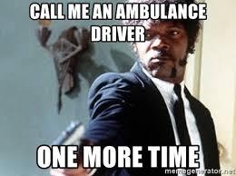 Ambulance Driver Meme - call me an ambulance driver one more time samuel l jackson say it