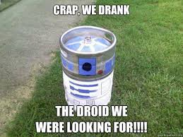 R2d2 Memes - crap we drank the droid we were looking for r2d2 keg