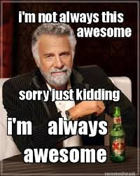 Dos Equis Memes - meme maker im not always this awesome sorry just kidding im always